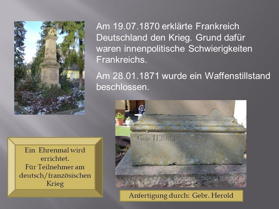 Am 19.07.1870 erklärte Frankreich Deutschland den Krieg. Grund dafür waren innenpolitische Schwierigkeiten Frankreichs. Am 28.01.1871 wurde ein Waffen