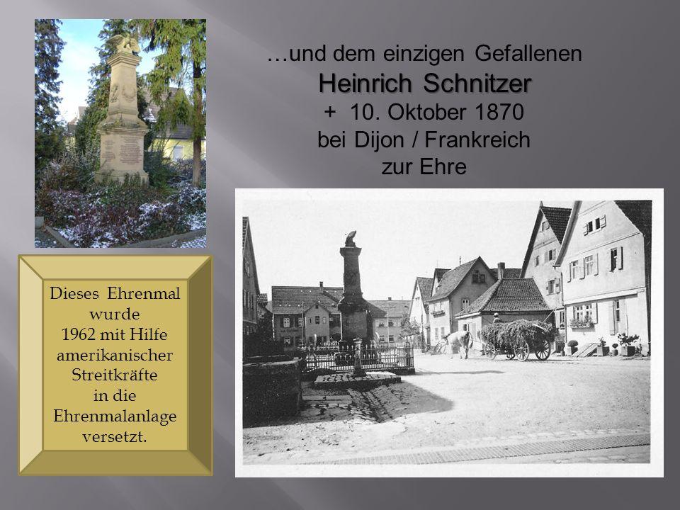 …und dem einzigen Gefallenen Heinrich Schnitzer + 10. Oktober 1870 bei Dijon / Frankreich zur Ehre Dieses Ehrenmal wurde 1962 mit Hilfe amerikanischer