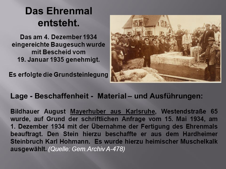 Das Ehrenmal entsteht. Das am 4. Dezember 1934 eingereichte Baugesuch wurde mit Bescheid vom 19. Januar 1935 genehmigt. Es erfolgte die Grundsteinlegu