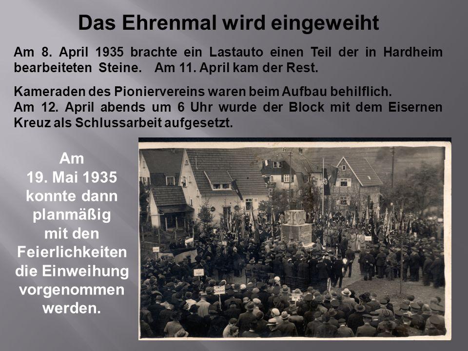 Das Ehrenmal wird eingeweiht Am 8. April 1935 brachte ein Lastauto einen Teil der in Hardheim bearbeiteten Steine. Am 11. April kam der Rest. Kamerade