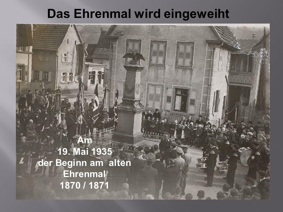 Das Ehrenmal wird eingeweiht Am 19. Mai 1935 der Beginn am alten Ehrenmal 1870 / 1871