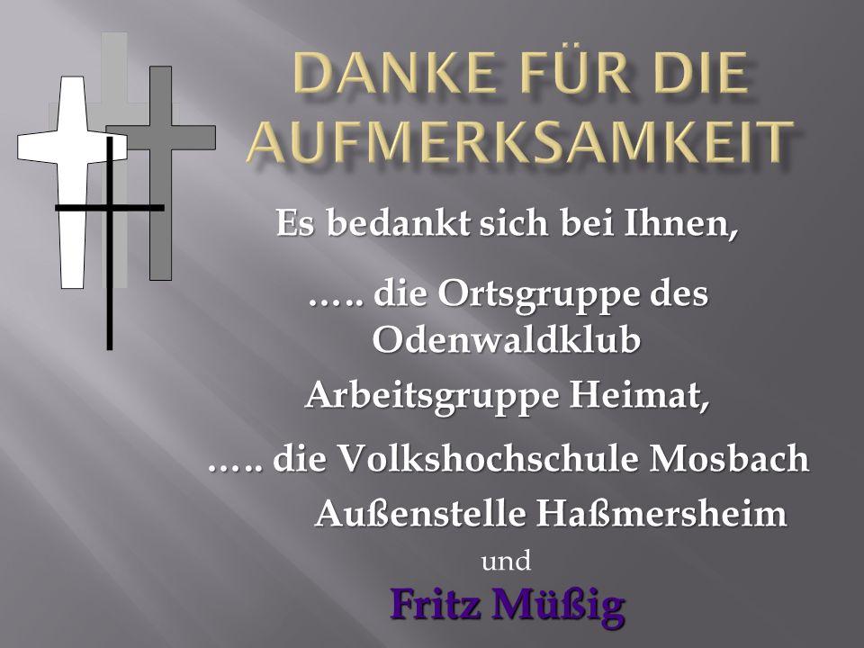 Es bedankt sich bei Ihnen, ….. die Ortsgruppe des Odenwaldklub Arbeitsgruppe Heimat, ….. die Volkshochschule Mosbach Außenstelle Haßmersheim Außenstel