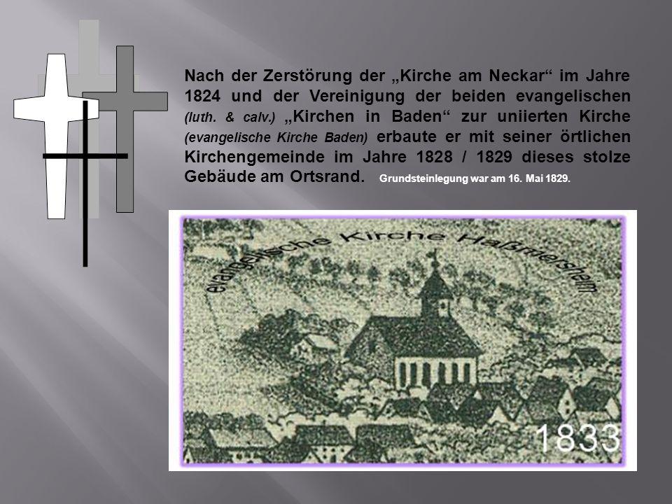 Nach der Zerstörung der Kirche am Neckar im Jahre 1824 und der Vereinigung der beiden evangelischen (luth. & calv.) Kirchen in Baden zur uniierten Kir