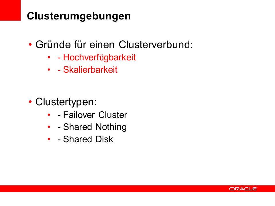 Gründe für einen Clusterverbund: - Hochverf ü gbarkeit - Skalierbarkeit Clustertypen: - Failover Cluster - Shared Nothing - Shared Disk Clusterumgebun
