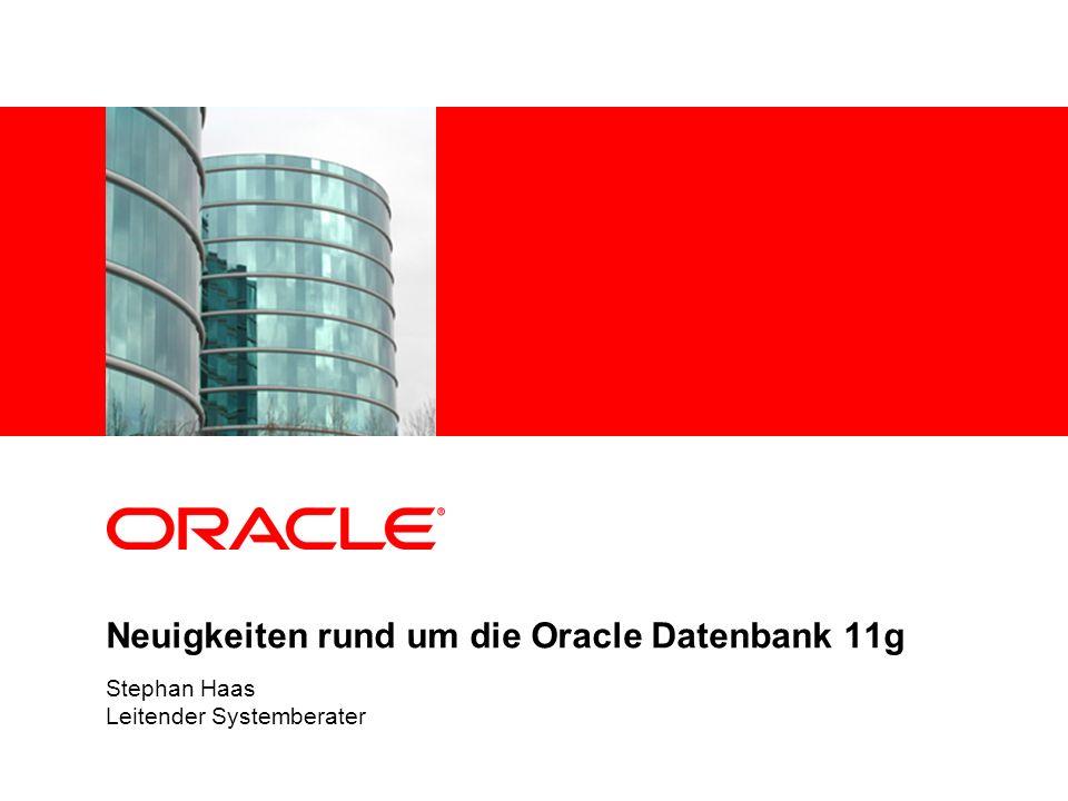 Neuigkeiten rund um die Oracle Datenbank 11g Stephan Haas Leitender Systemberater
