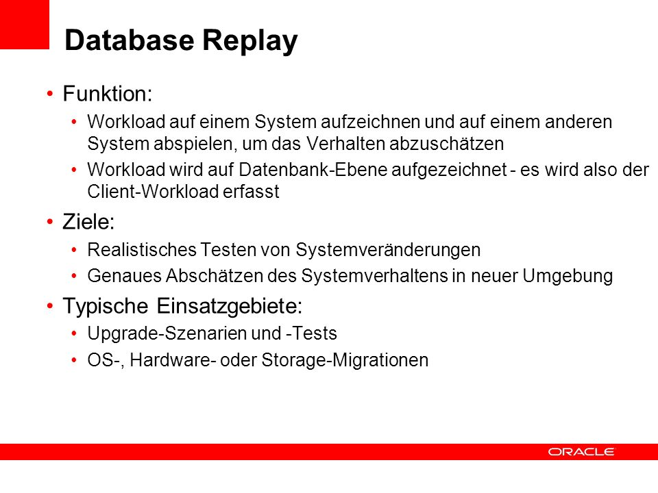 Funktion: Workload auf einem System aufzeichnen und auf einem anderen System abspielen, um das Verhalten abzuschätzen Workload wird auf Datenbank-Eben