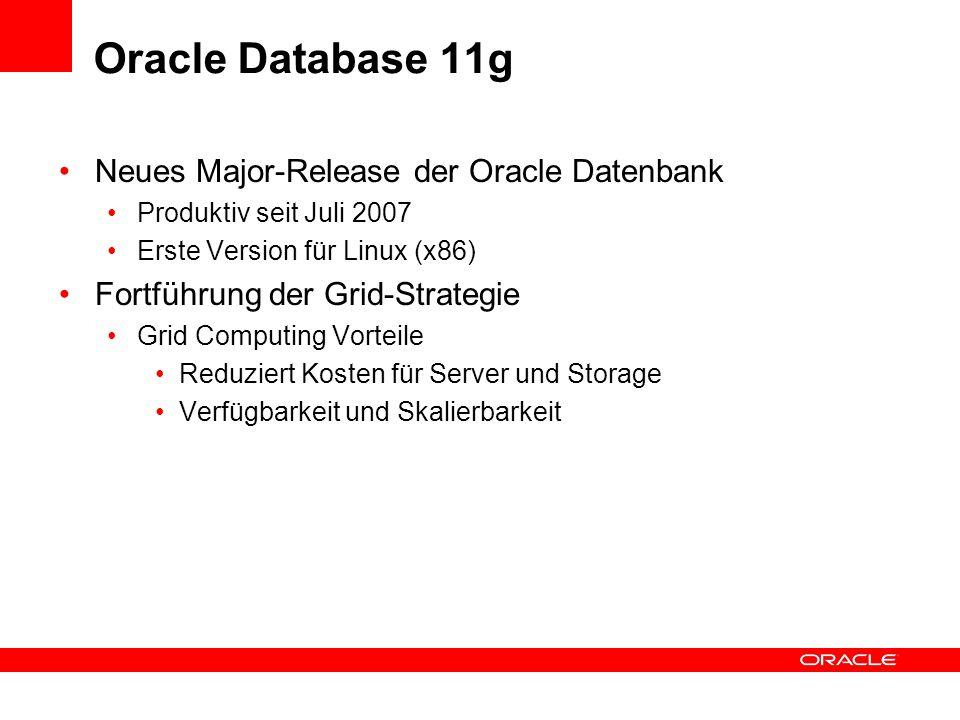 Oracle Database 11g Neues Major-Release der Oracle Datenbank Produktiv seit Juli 2007 Erste Version für Linux (x86) Fortführung der Grid-Strategie Gri