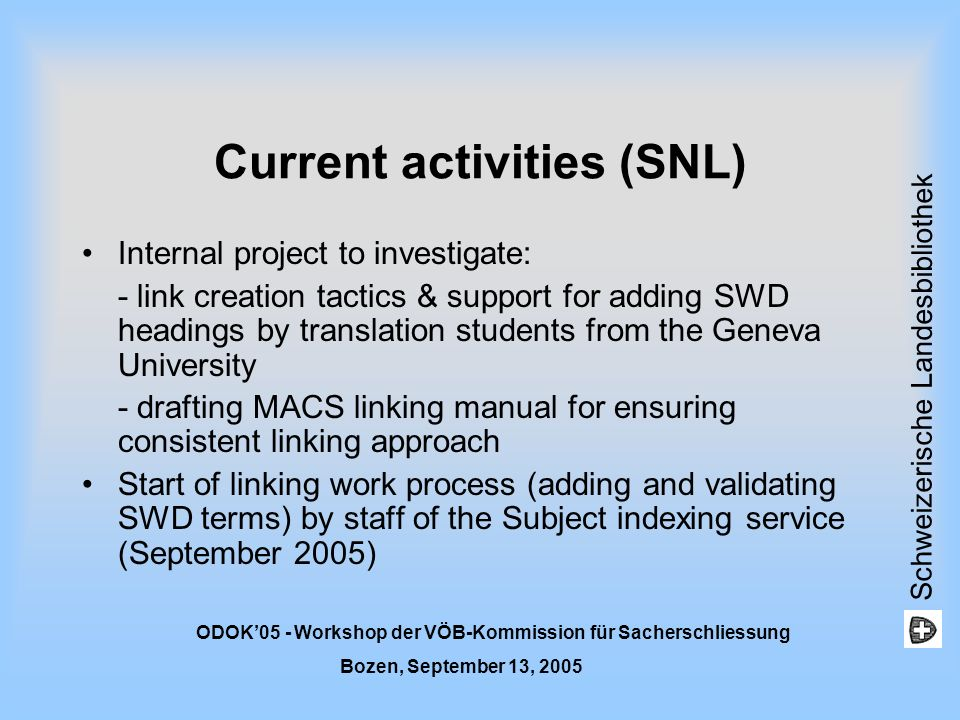 Schweizerische Landesbibliothek ODOK05 - Workshop der VÖB-Kommission für Sacherschliessung Bozen, September 13, 2005 Current activities (SNL) Internal