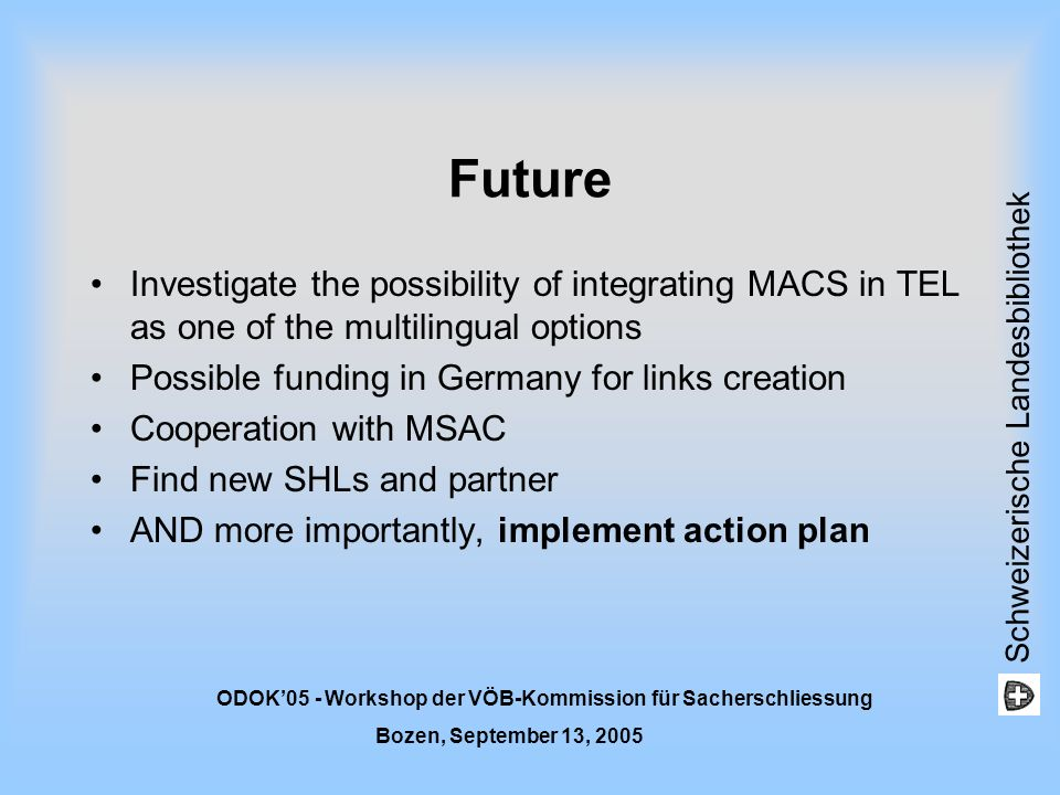Schweizerische Landesbibliothek ODOK05 - Workshop der VÖB-Kommission für Sacherschliessung Bozen, September 13, 2005 Future Investigate the possibilit