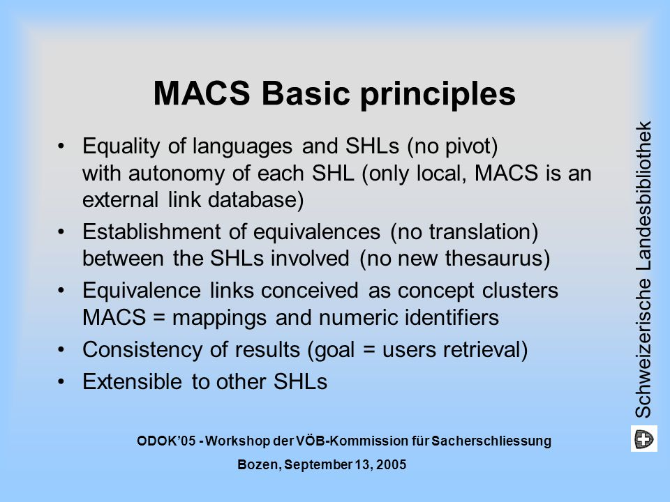 Schweizerische Landesbibliothek ODOK05 - Workshop der VÖB-Kommission für Sacherschliessung Bozen, September 13, 2005 MACS Basic principles Equality of