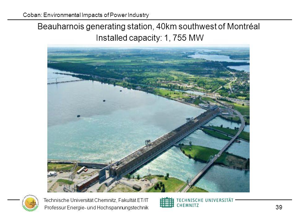 Coban: Environmental Impacts of Power Industry Technische Universität Chemnitz, Fakultät ET/IT Professur Energie- und Hochspannungstechnik Beauharnois generating station, 40km southwest of Montréal Installed capacity: 1, 755 MW 39