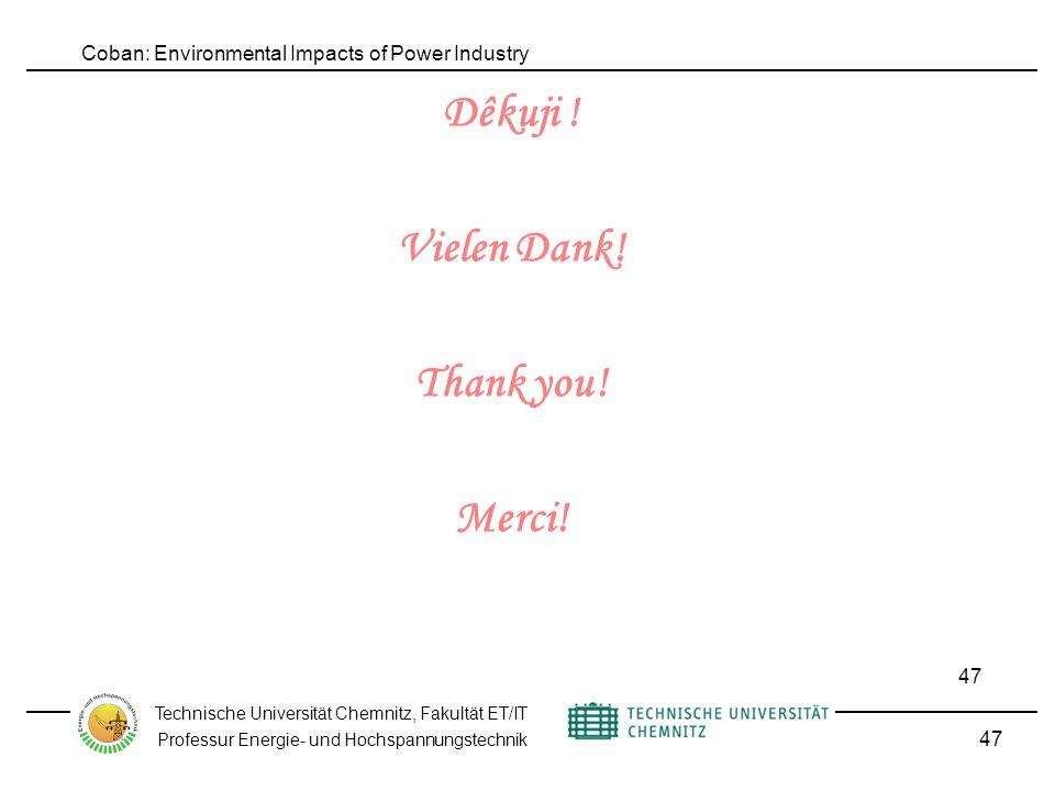 Coban: Environmental Impacts of Power Industry Technische Universität Chemnitz, Fakultät ET/IT Professur Energie- und Hochspannungstechnik 47 Dêkuji .