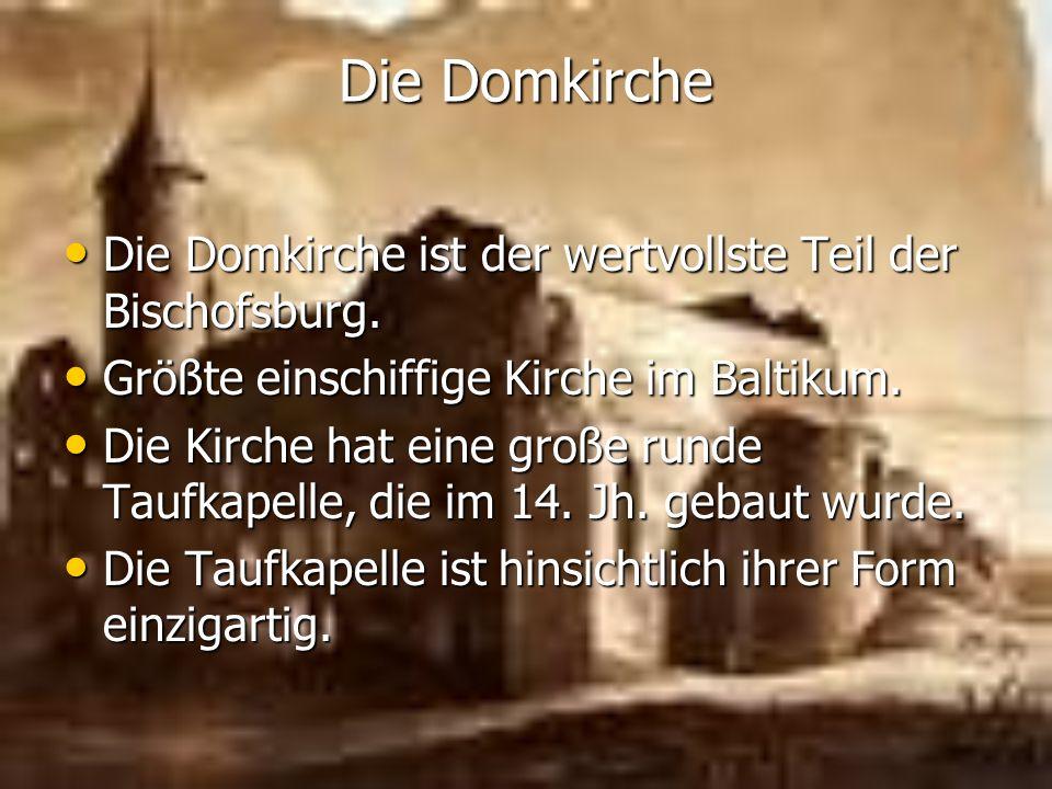 Die Domkirche Die Domkirche ist der wertvollste Teil der Bischofsburg.