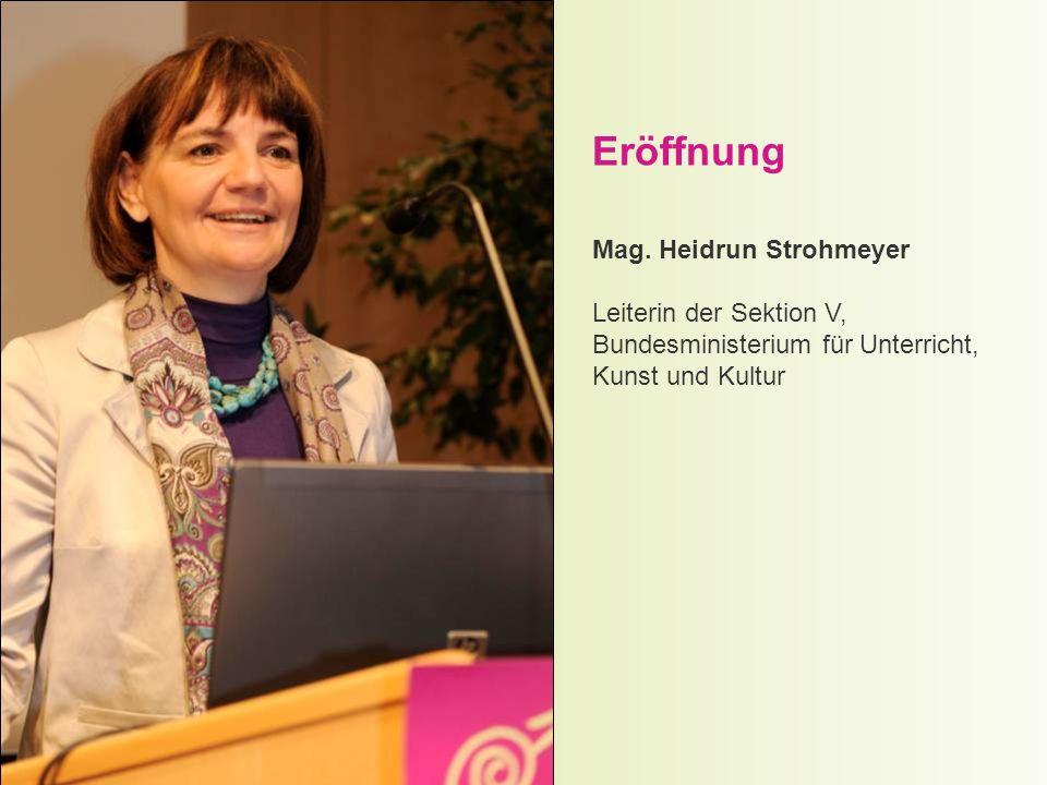 Mag. Heidrun Strohmeyer Leiterin der Sektion V, Bundesministerium für Unterricht, Kunst und Kultur Eröffnung