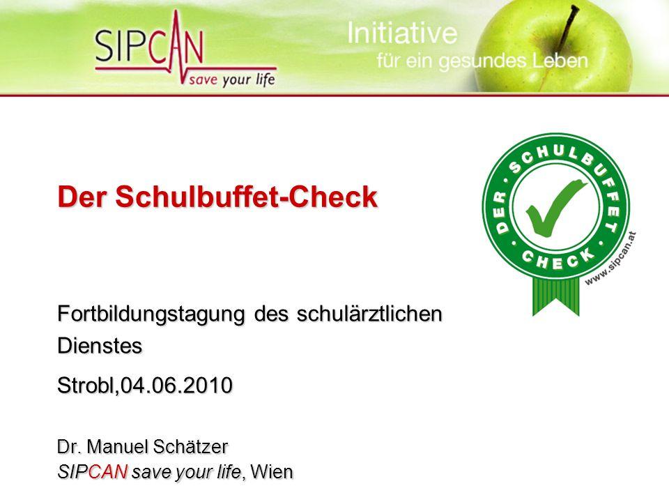 Der Schulbuffet-Check Fortbildungstagung des schulärztlichen Dienstes Strobl,04.06.2010 Dr. Manuel Schätzer SIPCAN save your life, Wien