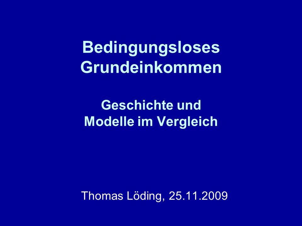 Bedingungsloses Grundeinkommen Geschichte und Modelle im Vergleich Thomas Löding, 25.11.2009