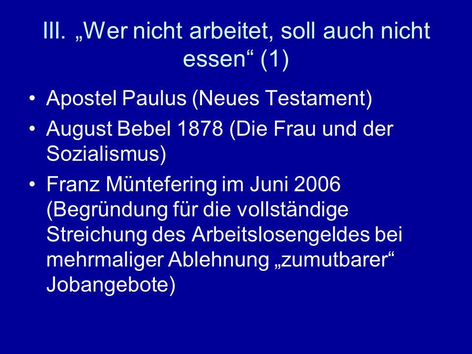 III. Wer nicht arbeitet, soll auch nicht essen (1) Apostel Paulus (Neues Testament) August Bebel 1878 (Die Frau und der Sozialismus) Franz Müntefering