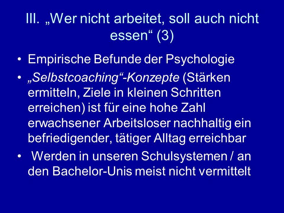 III. Wer nicht arbeitet, soll auch nicht essen (3) Empirische Befunde der Psychologie Selbstcoaching-Konzepte (Stärken ermitteln, Ziele in kleinen Sch