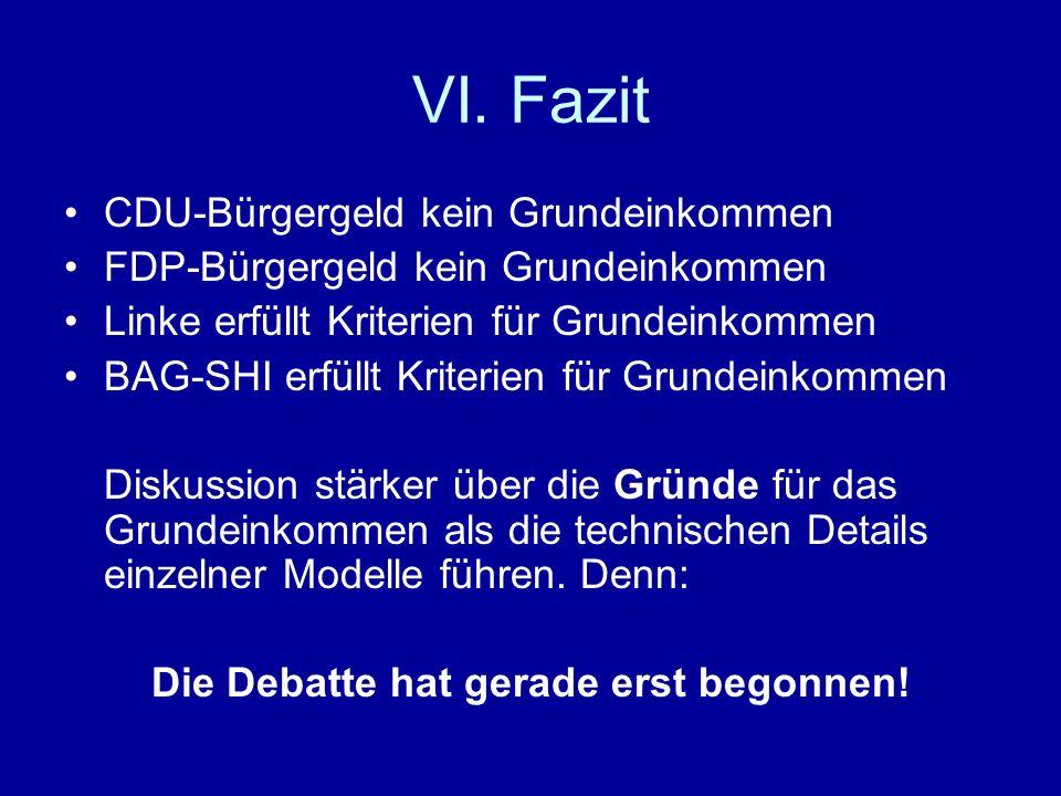 VI. Fazit CDU-Bürgergeld kein Grundeinkommen FDP-Bürgergeld kein Grundeinkommen Linke erfüllt Kriterien für Grundeinkommen BAG-SHI erfüllt Kriterien f