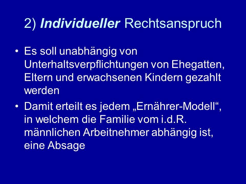 2) Individueller Rechtsanspruch Es soll unabhängig von Unterhaltsverpflichtungen von Ehegatten, Eltern und erwachsenen Kindern gezahlt werden Damit er