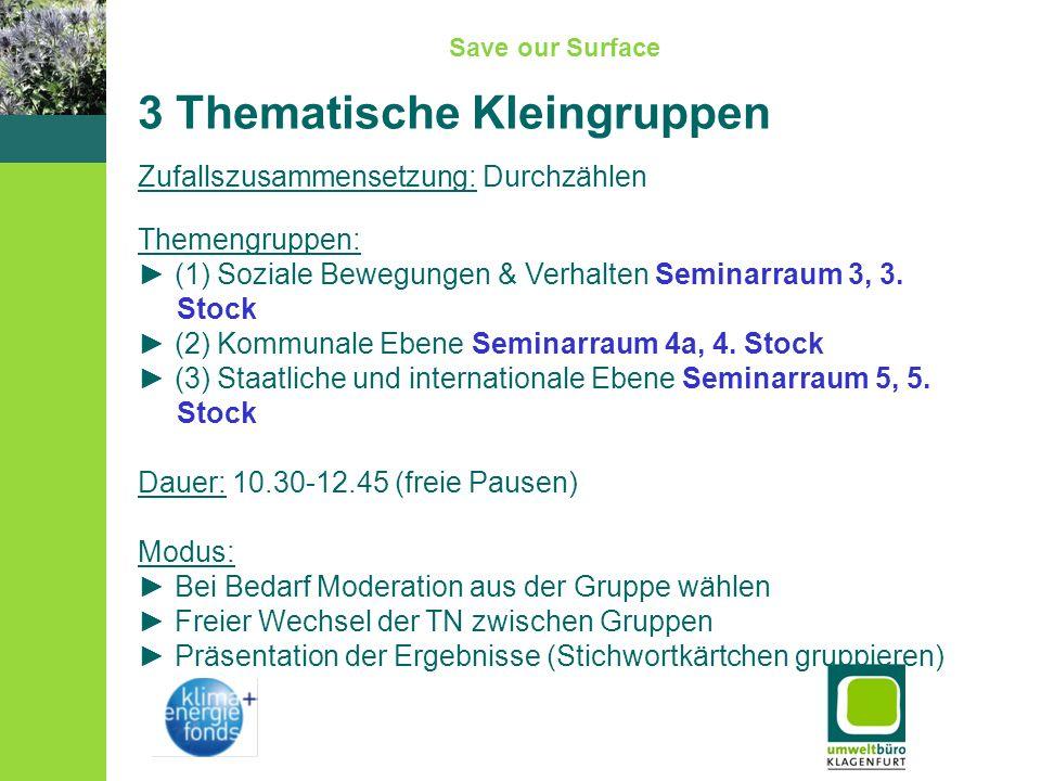 Save our Surface 3 Thematische Kleingruppen Zufallszusammensetzung: Durchzählen Themengruppen: (1) Soziale Bewegungen & Verhalten Seminarraum 3, 3. St