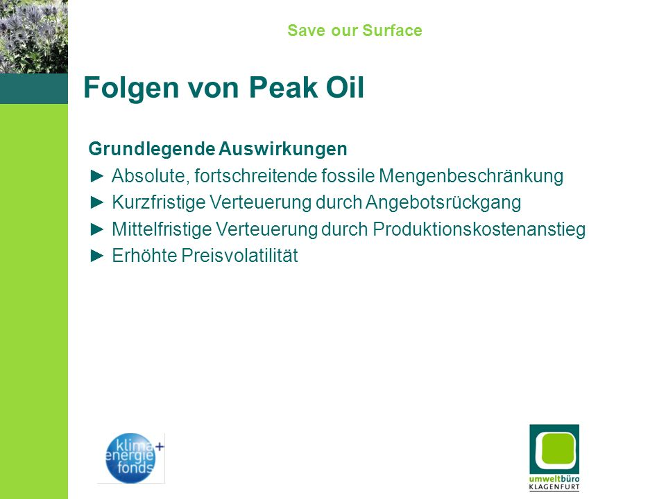 Save our Surface Folgen von Peak Oil Grundlegende Auswirkungen Absolute, fortschreitende fossile Mengenbeschränkung Kurzfristige Verteuerung durch Ang