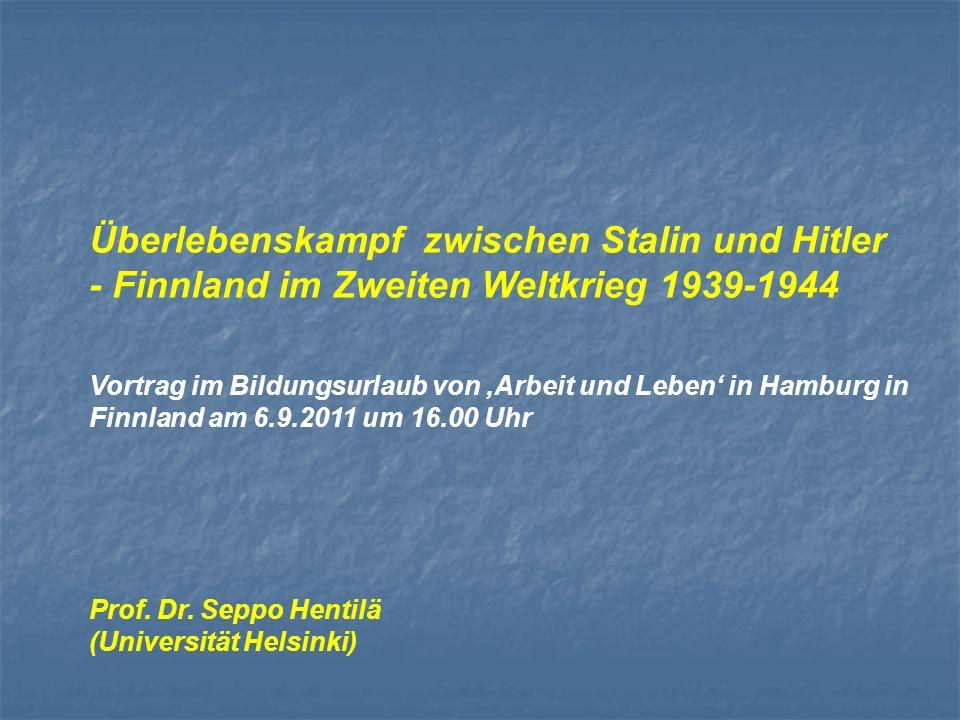 Überlebenskampf zwischen Stalin und Hitler - Finnland im Zweiten Weltkrieg 1939-1944 Vortrag im Bildungsurlaub von Arbeit und Leben in Hamburg in Finnland am 6.9.2011 um 16.00 Uhr Prof.