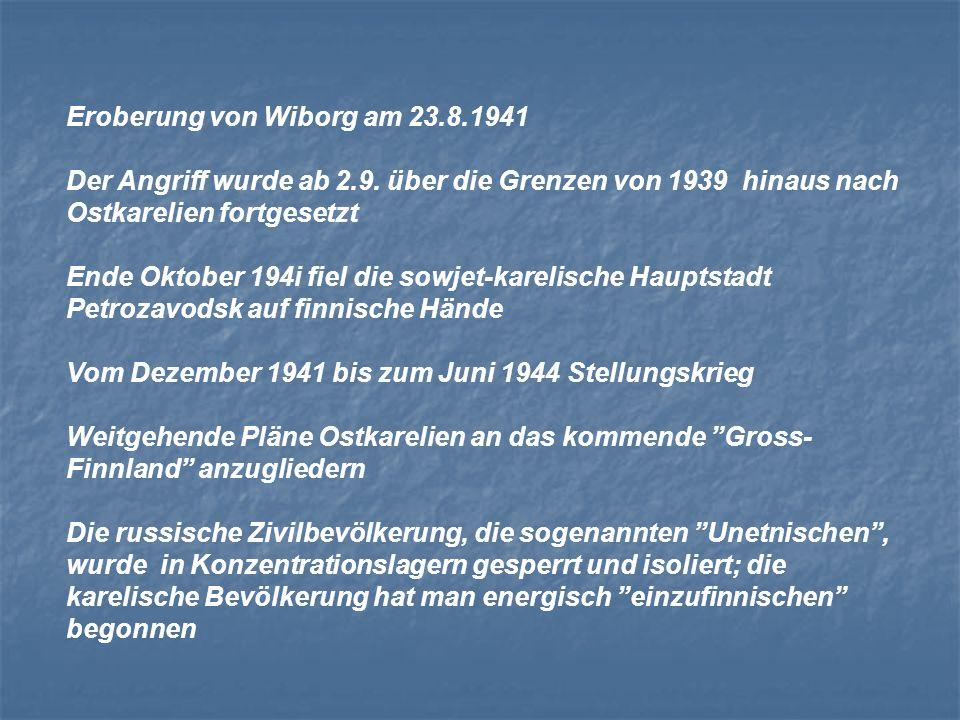 Eroberung von Wiborg am 23.8.1941 Der Angriff wurde ab 2.9. über die Grenzen von 1939 hinaus nach Ostkarelien fortgesetzt Ende Oktober 194i fiel die s