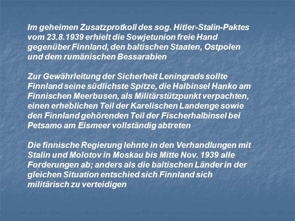 Im geheimen Zusatzprotkoll des sog. Hitler-Stalin-Paktes vom 23.8.1939 erhielt die Sowjetunion freie Hand gegenüber Finnland, den baltischen Staaten,