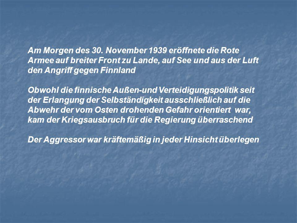 Am Morgen des 30. November 1939 eröffnete die Rote Armee auf breiter Front zu Lande, auf See und aus der Luft den Angriff gegen Finnland Obwohl die fi