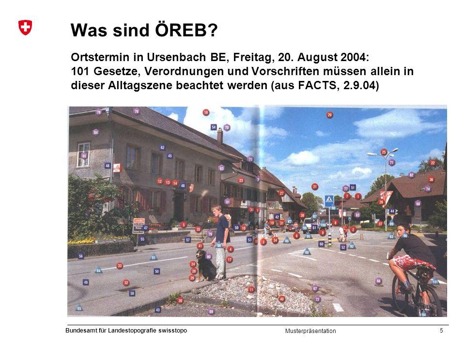 5 Bundesamt für Landestopografie swisstopo Musterpräsentation Was sind ÖREB? Ortstermin in Ursenbach BE, Freitag, 20. August 2004: 101 Gesetze, Verord