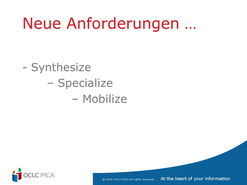 Neue Anforderungen … - Synthesize – Specialize – Mobilize