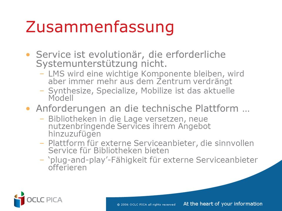 Zusammenfassung Service ist evolutionär, die erforderliche Systemunterstützung nicht. –LMS wird eine wichtige Komponente bleiben, wird aber immer mehr