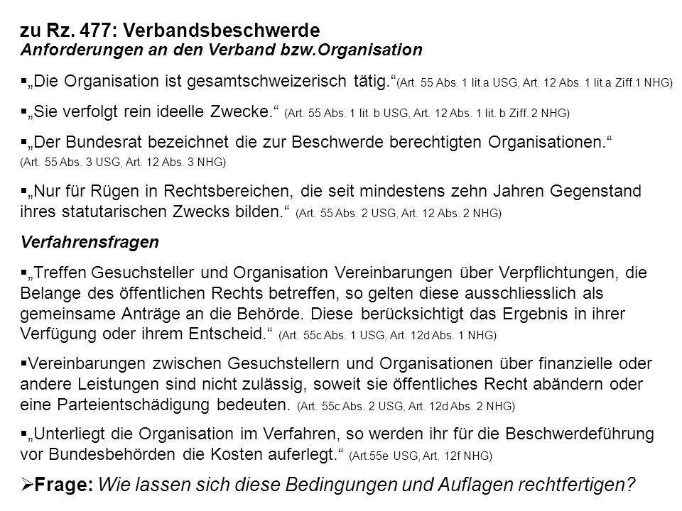 zu Rz. 477: Verbandsbeschwerde Anforderungen an den Verband bzw.Organisation Die Organisation ist gesamtschweizerisch tätig. (Art. 55 Abs. 1 lit.a USG