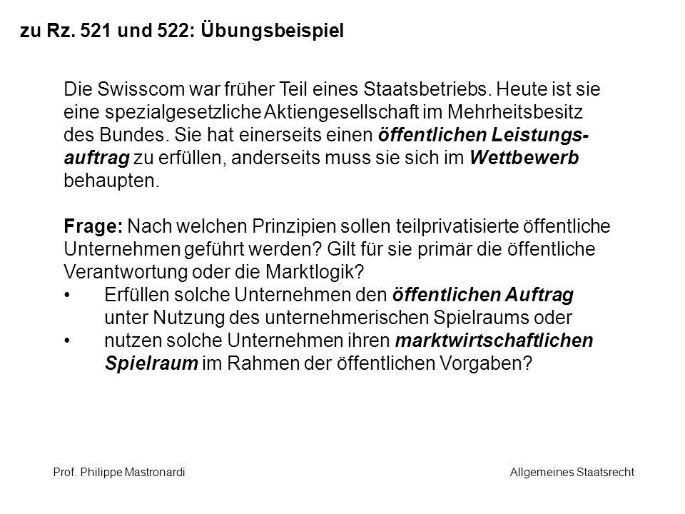 zu Rz. 521 und 522: Übungsbeispiel Die Swisscom war früher Teil eines Staatsbetriebs. Heute ist sie eine spezialgesetzliche Aktiengesellschaft im Mehr