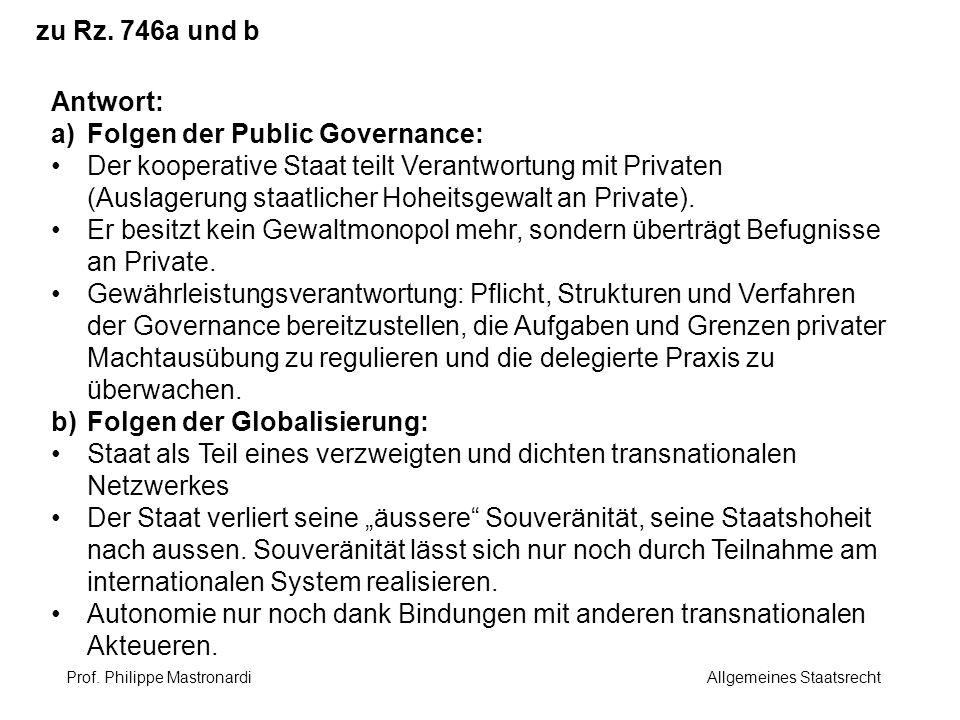 zu Rz. 746a und b Antwort: a)Folgen der Public Governance: Der kooperative Staat teilt Verantwortung mit Privaten (Auslagerung staatlicher Hoheitsgewa