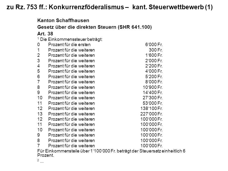 zu Rz. 753 ff.: Konkurrenzföderalismus – kant. Steuerwettbewerb (1) Kanton Schaffhausen Gesetz über die direkten Steuern (SHR 641.100) Art. 38 1 Die E