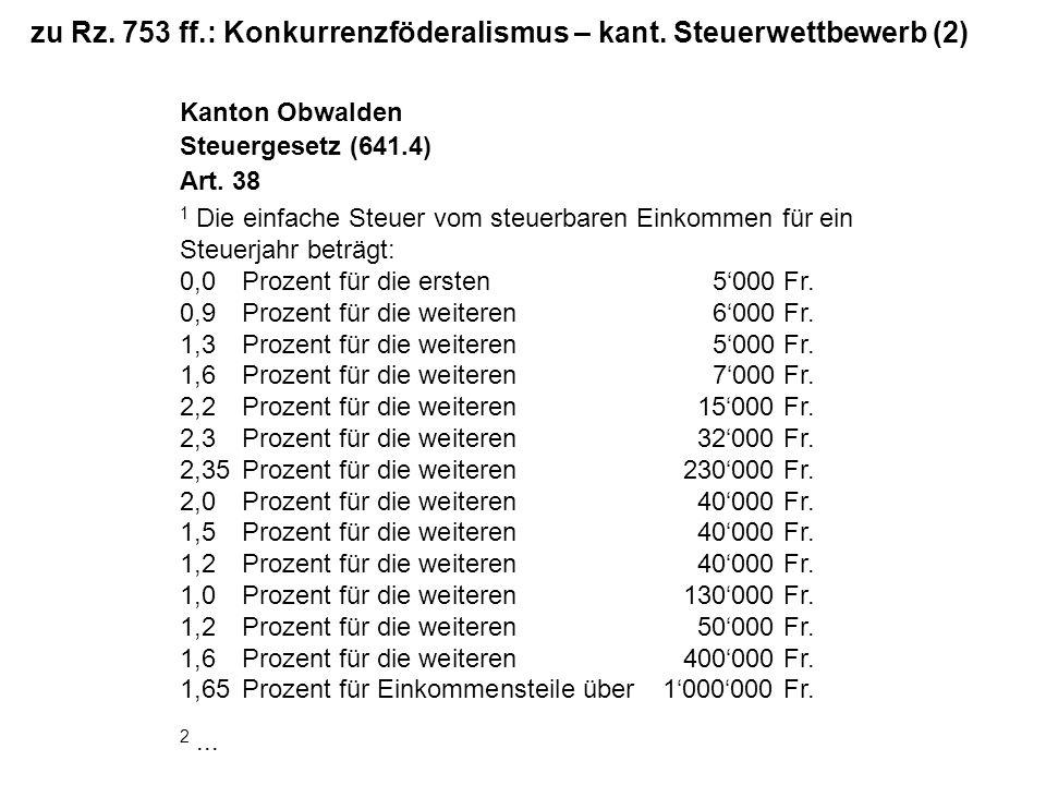 zu Rz. 753 ff.: Konkurrenzföderalismus – kant. Steuerwettbewerb (2) Kanton Obwalden Steuergesetz (641.4) Art. 38 1 Die einfache Steuer vom steuerbaren