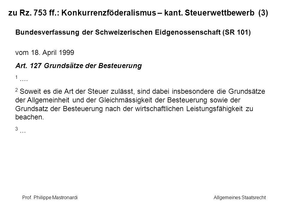 zu Rz. 753 ff.: Konkurrenzföderalismus – kant. Steuerwettbewerb (3) Bundesverfassung der Schweizerischen Eidgenossenschaft (SR 101) vom 18. April 1999