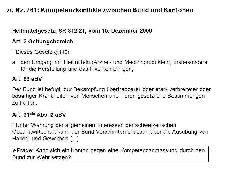 zu Rz. 761: Kompetenzkonflikte zwischen Bund und Kantonen Heilmittelgesetz, SR 812.21, vom 15. Dezember 2000 Art. 2 Geltungsbereich 1 Dieses Gesetz gi