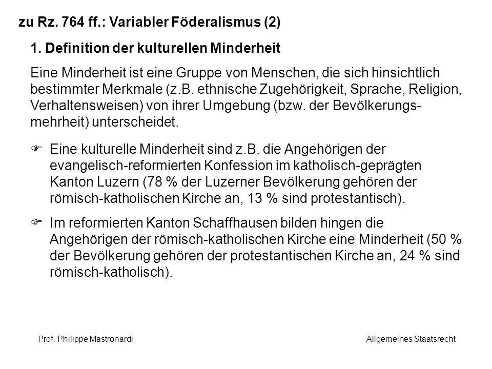 zu Rz. 764 ff.: Variabler Föderalismus (2) 1. Definition der kulturellen Minderheit Eine Minderheit ist eine Gruppe von Menschen, die sich hinsichtlic