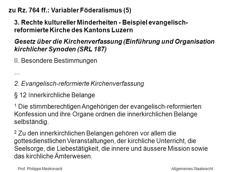 zu Rz. 764 ff.: Variabler Föderalismus (5) 3. Rechte kultureller Minderheiten - Beispiel evangelisch- reformierte Kirche des Kantons Luzern Gesetz übe