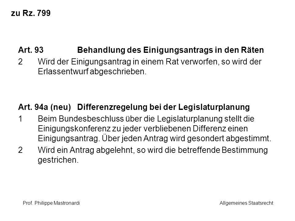 zu Rz. 799 Art. 93Behandlung des Einigungsantrags in den Räten 2Wird der Einigungsantrag in einem Rat verworfen, so wird der Erlassentwurf abgeschrieb