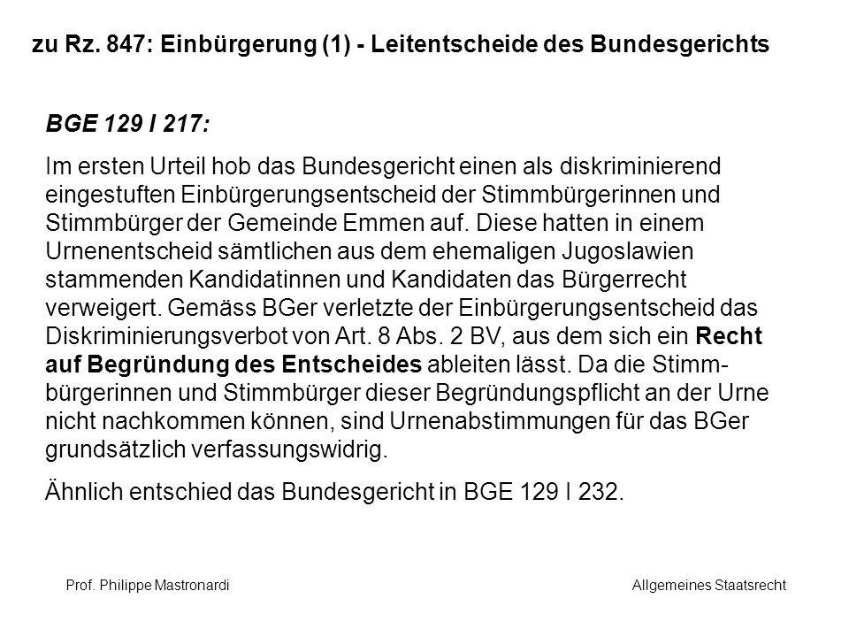 zu Rz. 847: Einbürgerung (1) - Leitentscheide des Bundesgerichts BGE 129 I 217: Im ersten Urteil hob das Bundesgericht einen als diskriminierend einge