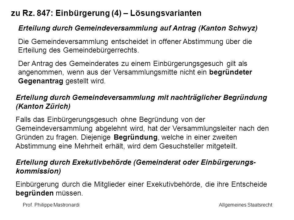 zu Rz. 847: Einbürgerung (4) – Lösungsvarianten Erteilung durch Gemeindeversammlung auf Antrag (Kanton Schwyz) Die Gemeindeversammlung entscheidet in