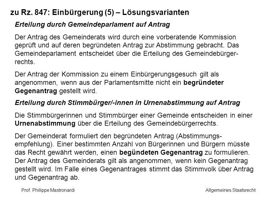 zu Rz. 847: Einbürgerung (5) – Lösungsvarianten Erteilung durch Gemeindeparlament auf Antrag Der Antrag des Gemeinderats wird durch eine vorberatende