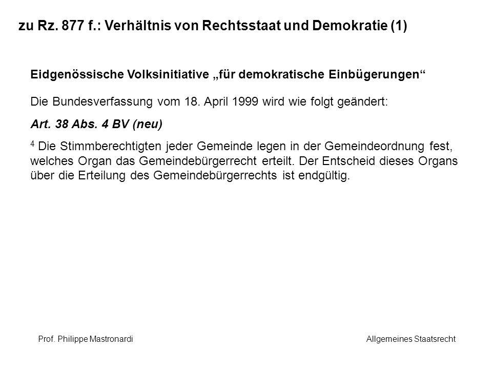 zu Rz. 877 f.: Verhältnis von Rechtsstaat und Demokratie (1) Eidgenössische Volksinitiative für demokratische Einbügerungen Die Bundesverfassung vom 1