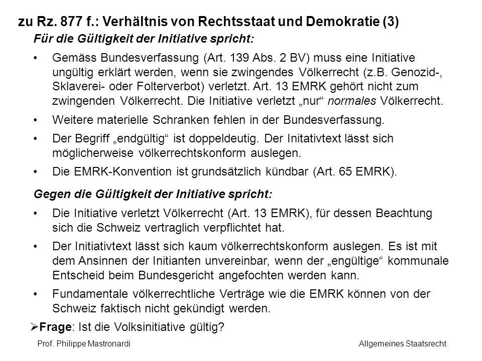zu Rz. 877 f.: Verhältnis von Rechtsstaat und Demokratie (3) Für die Gültigkeit der Initiative spricht: Gemäss Bundesverfassung (Art. 139 Abs. 2 BV) m