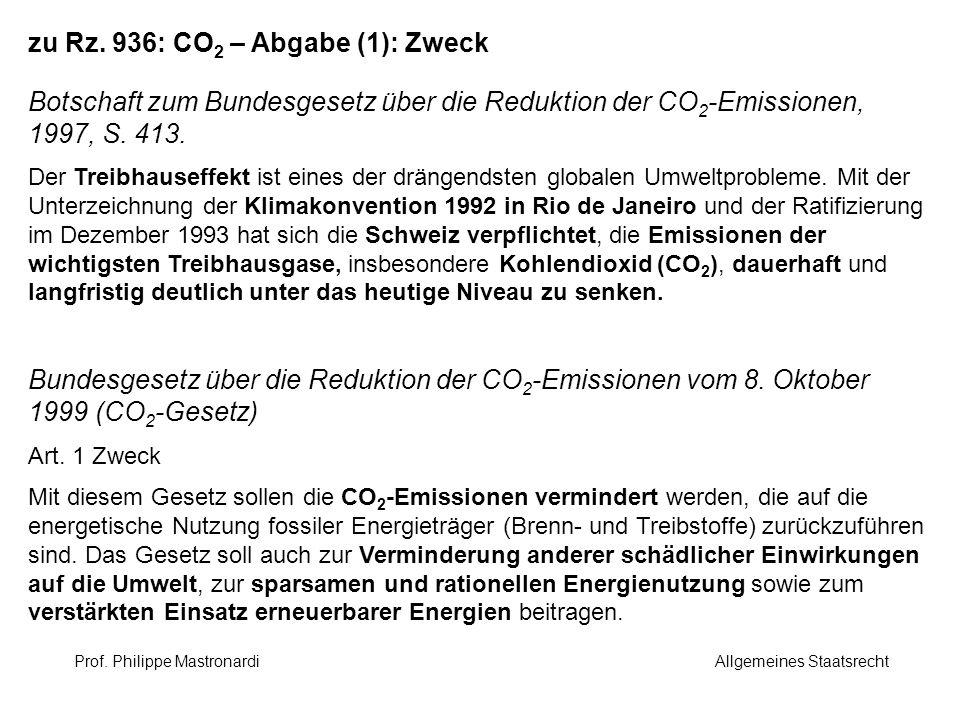 zu Rz. 936: CO 2 – Abgabe (1): Zweck Botschaft zum Bundesgesetz über die Reduktion der CO 2 -Emissionen, 1997, S. 413. Der Treibhauseffekt ist eines d