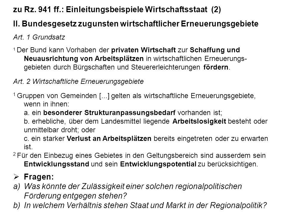 zu Rz. 941 ff.: Einleitungsbeispiele Wirtschaftsstaat (2) II. Bundesgesetz zugunsten wirtschaftlicher Erneuerungsgebiete Art. 1 Grundsatz 1 Der Bund k